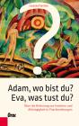 Adam, wo bist du? Eva, was tust du?